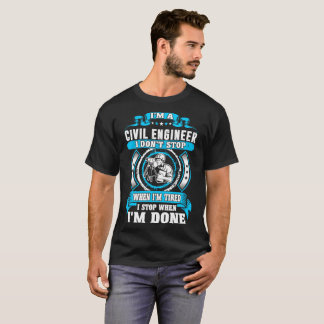 Civil Engineer Dont Tired Stop When Im Done Tshirt