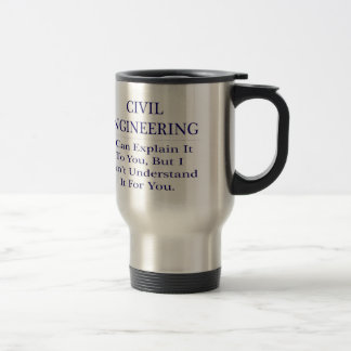 Civil Engineer Joke .. Explain Not Understand Travel Mug
