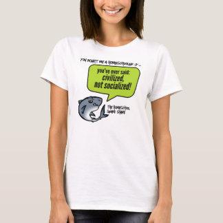 Civilized Not Socialized T-Shirt