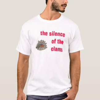 Clams, the silence of the clams T-Shirt
