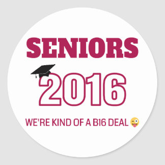 Class of 2016 - We're kind of a B16 deal Classic Round Sticker