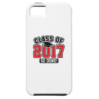 Class Of 2017 So Done! Case For The iPhone 5