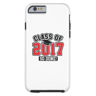 Class Of 2017 So Done! Tough iPhone 6 Case