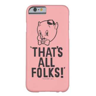 "Classic Porky Pig ""That's All Folks!"" Barely There iPhone 6 Case"