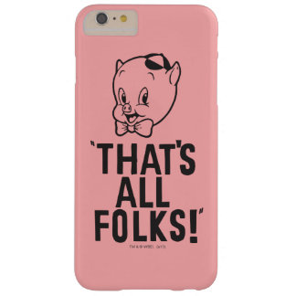 "Classic Porky Pig ""That's All Folks!"" Barely There iPhone 6 Plus Case"