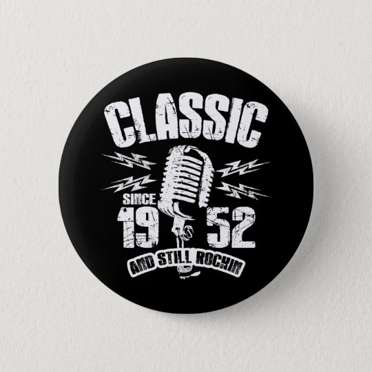 Classic Since 1952 And Still Rockin 2 Inch Round Button