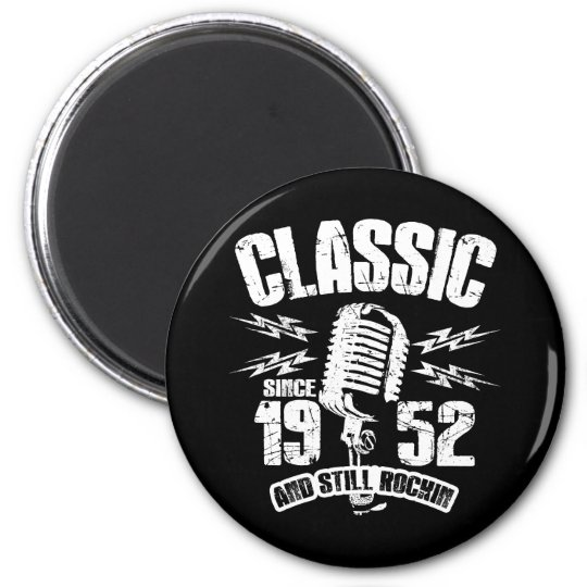 Classic Since 1952 And Still Rockin Magnet