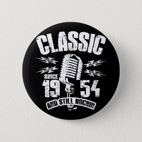 Classic Since 1954 And Still Rockin 2 Inch Round Button