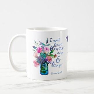 """Claude Monet quote """"I must have flowers"""" Coffee Mug"""