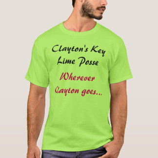Clayton's Key Lime Posse, Wherever Clayton goes... T-Shirt