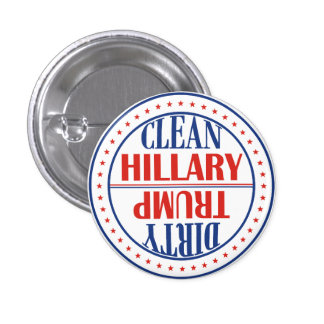 Clean Hillary, Dirty Trump election 2016 1 Inch Round Button