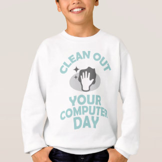 Clean Out Your Computer Day  - Appreciation Day Sweatshirt