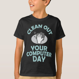 Clean Out Your Computer Day  - Appreciation Day T-Shirt