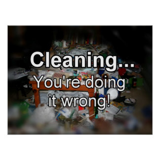 Cleaning You're Doing it Wrong! Print
