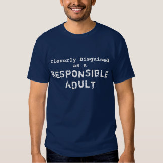 Cleverly Disguised as a Resoponsible Adult T-shirts