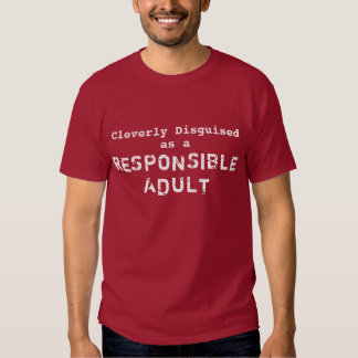 Cleverly Disguised as a Resoponsible Adult Tees