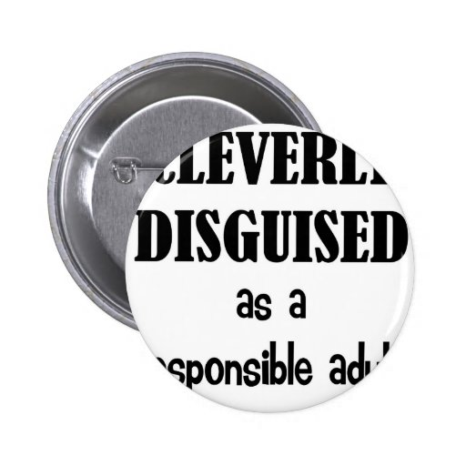 Cleverly Disguised As a Responsible Adult Buttons