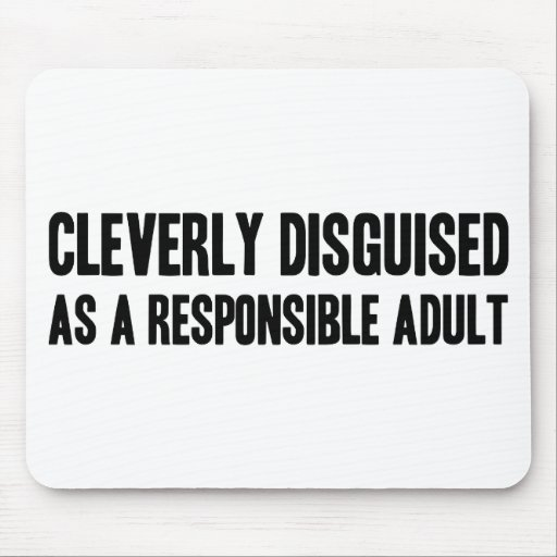 Cleverly Disguised As A Responsible Adult Mouse Pads