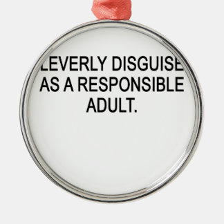CLEVERLY DISGUISED AS A RESPONSIBLE ADULT..png Silver-Colored Round Ornament