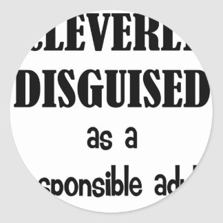 Cleverly Disguised As a Responsible Adult Round Sticker
