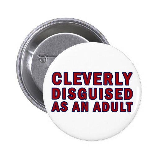 Cleverly Disguised As An Adult Pinback Button