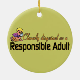 CLEVERLY DISGUISED AS RESPONSIBLE ADULT ROUND CERAMIC ORNAMENT