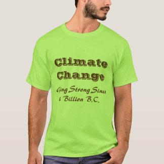 Climate Change, Going Strong Since 4 Billion B.C. T-Shirt