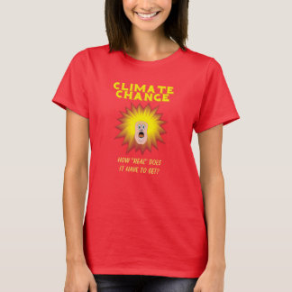 "Climate Change How ""Real"" Must It Get personalized T-Shirt"