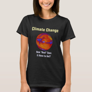 """Climate Change How """"Real"""" personalized T-Shirt"""