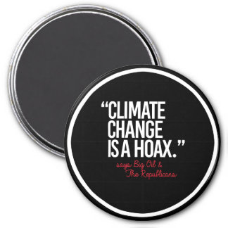 Climate Change is a Hoax says Big Oil - - Pro-Scie 3 Inch Round Magnet
