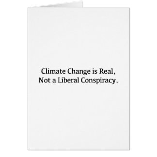 Climate Change is Real, Not a Liberal Conspiracy Card