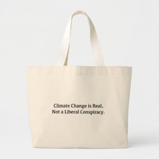 Climate Change is Real, Not a Liberal Conspiracy Large Tote Bag
