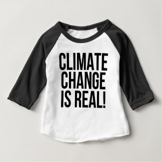 Climate Change is Real! Planet Earth World Baby T-Shirt