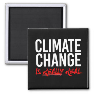 CLIMATE CHANGE IS REALLY REAL - - Pro-Science -- w Square Magnet