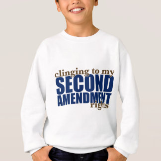 Clinging to my Second Amendment Rights Sweatshirt