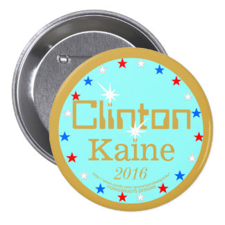 Clinton Kaine to the White House and Beyond! 3 Inch Round Button
