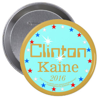 Clinton Kaine to the White House and Beyond! 4 Inch Round Button