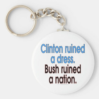 Clinton ruined a dress. Bush ruined a nation. Basic Round Button Keychain