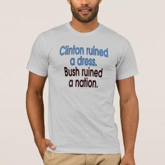Clinton ruined a dress. Bush ruined a nation. T-Shirt