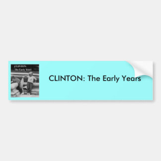 clinton the early years pin, CLINTON: The Early... Bumper Sticker