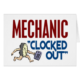 Clocked Out Mechanic Greeting Card