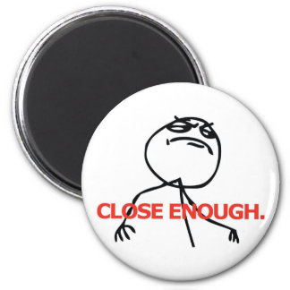 Close Enough 2 Inch Round Magnet