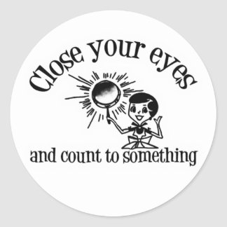 Close Your Eyes And Count To Something Round Sticker