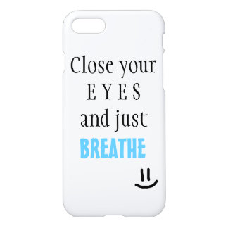 Close Your Eyes and Just Breathe | Glossy Matte iPhone 7 Case