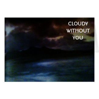 CLOUDY WITHOUT YOU-MISS YOU CARD