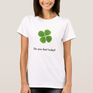 Clover, Do you feel lucky? T-Shirt