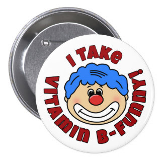 "Clown Button ""I Take Vitamin B-Funny"" Round"