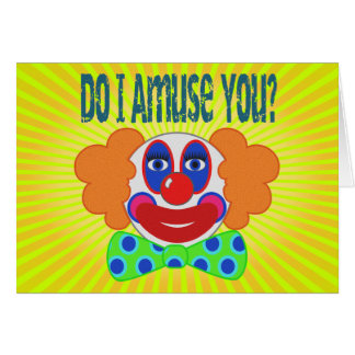 Clown Do I Amuse You Design Card