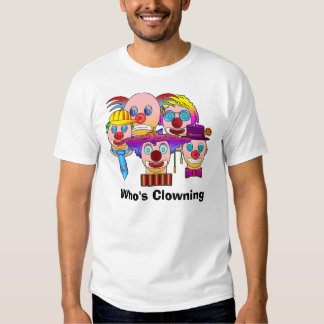 clowns1, Who's Clowning  Tee Shirts