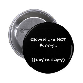 Clowns are NOT funny..., (they're scary) 2 Inch Round Button